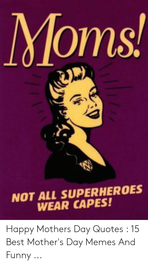 Moms NOT ALL SUPERHEROES WEAR CAPES! Happy Mothers Day