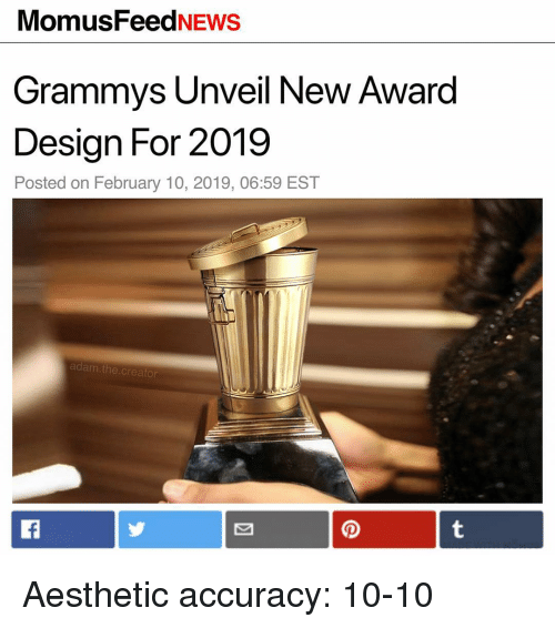 Grammys, Memes, and Aesthetic: MomusFeedNEWS  Grammys Unveil New Award  Design For 2019  Posted on February 10, 2019, 06:59 EST  adam.the.creator Aesthetic accuracy: 10-10