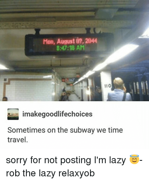 Andrew Bogut, Lazy, and Memes: Mon, August  2044  8:47:18 AM  110  imakegoodlifechoices  Sometimes on the subway we time  travel. sorry for not posting I'm lazy 😇-rob the lazy relaxyob