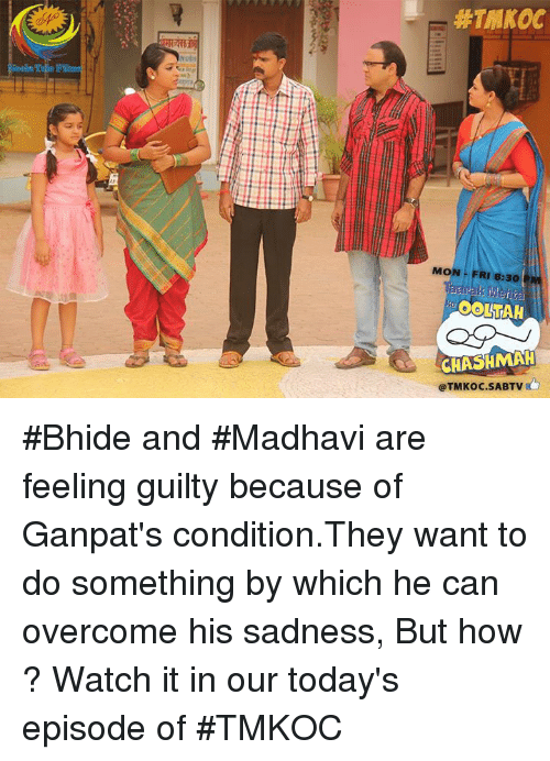 Memes, 🤖, and Watch It: MON FRI 8:30 PM  aarak Menta  OOLIHAH  CHASHMAH  @TMKOC.SABTV #Bhide and #Madhavi are feeling guilty because of Ganpat's condition.They want to do something by which he can overcome his sadness, But how ? Watch it in our today's episode of #TMKOC