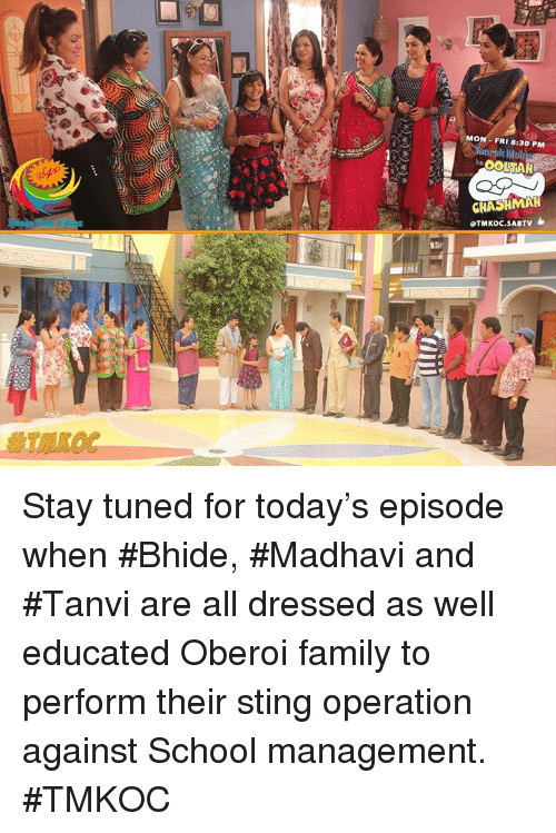 Memes, Sting, and 🤖: MON FRI 8:30 PM  CHASHMA  OTMKOC.SABTV Stay tuned for today's episode when #Bhide, #Madhavi and #Tanvi are all dressed as well educated Oberoi family to perform their sting operation against School management. #TMKOC