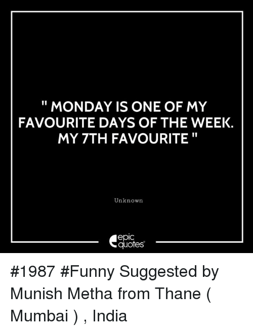 Monday Is One Of My Favourite Days Of The Week My 7th Favourite
