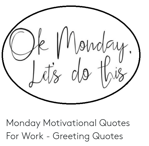 Monday Motivational Quotes for Work - Greeting Quotes | Work ...