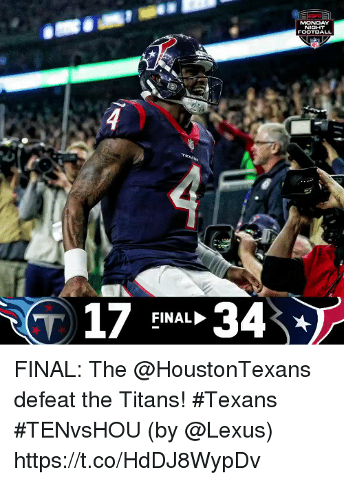 Football, Lexus, and Memes: MONDAY  NIGHT  FOOTBALL  NEL  17 FINAL-34 FINAL: The @HoustonTexans defeat the Titans! #Texans  #TENvsHOU  (by @Lexus) https://t.co/HdDJ8WypDv