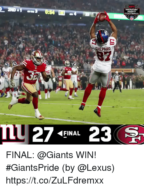 Football, Lexus, and Memes: MONDAY  NIGHT  FOOTBALL  SHEPARD  m 27 FINAL 23 FINAL: @Giants WIN! #GiantsPride (by @Lexus) https://t.co/ZuLFdremxx