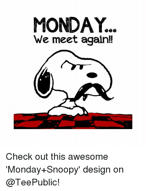 Snoopy, Monday, and Awesome: MONDAY..  We meet again!! Check out this awesome 'Monday+Snoopy' design on @TeePublic!