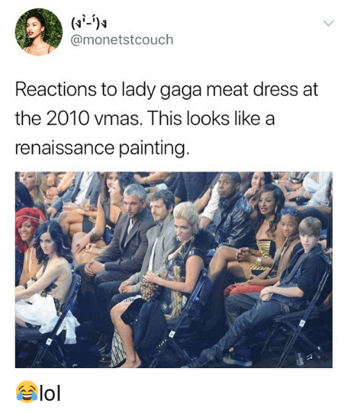 Lady Gaga, Memes, and VMAs: @monetstcouch  Reactions to lady gaga meat dress at  the 2010 vmas. This looks like a  renaissance painting 😂lol