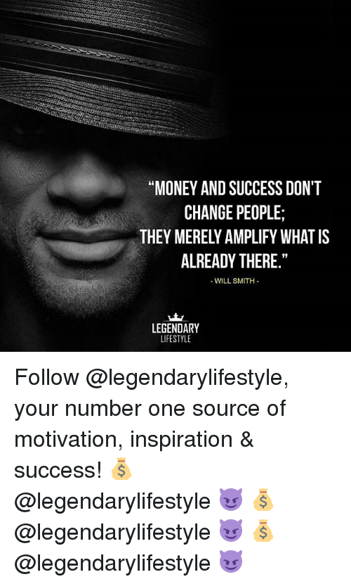 """Memes, Money, and Will Smith: MONEY AND SUCCESS DON'T  CHANGE PEOPLE;  THEY MERELY AMPLIFY WHAT IS  ALREADY THERE.""""  -WILL SMITH  LEGENDARY  LIFESTYLE Follow @legendarylifestyle, your number one source of motivation, inspiration & success! 💰 @legendarylifestyle 😈 💰 @legendarylifestyle 😈 💰 @legendarylifestyle 😈"""