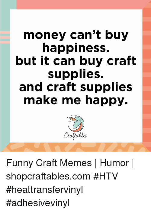 Money Cant Buy Happiness But It Can Craft Supplies And