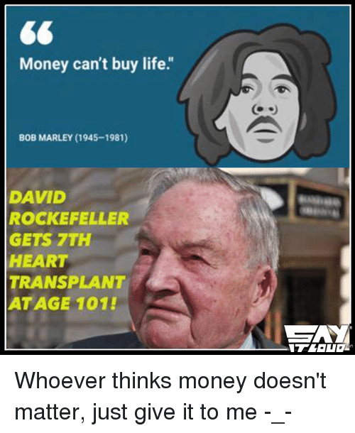 money cant buy life bob marley 1945 1981 david rockefeller gets 13582417 ✅ 25 best memes about give it to me give it to me memes