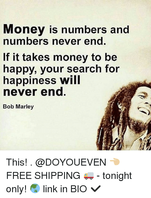 Money Is Numbers and Numbers Never End if It Takes Money to