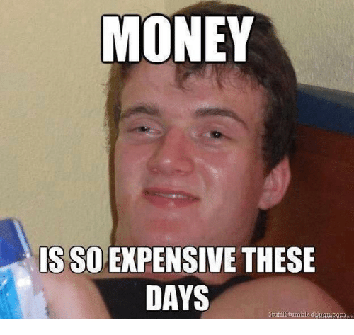 money is so expensive these days meme on me me