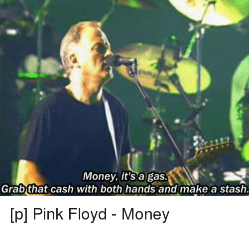 Money Pink Floyd And Lyrics It S A Gas Grab That