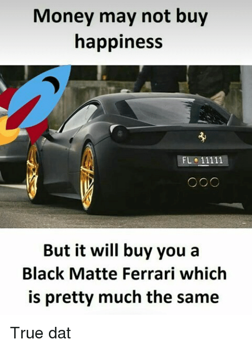Money May Not Buy Happiness but It Will Buy You a Black Matte ...