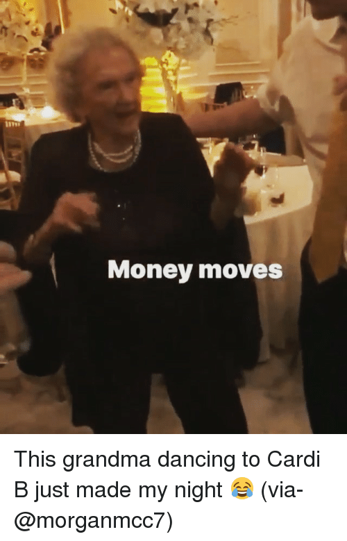 Dancing, Grandma, and Memes: Money moves This grandma dancing to Cardi B just made my night 😂 (via-@morganmcc7)