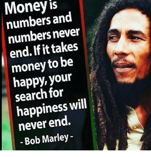 Money Numbers And Numbers Never A End If Takes Money To Be Happy