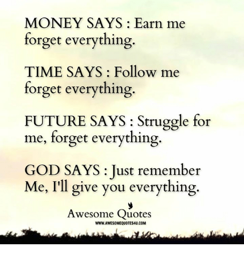 Money Says Earn Me Forget Everything Time Says Follow Me Forget
