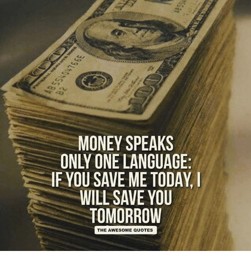 Money speaks only one language if you save me today will Collect and save