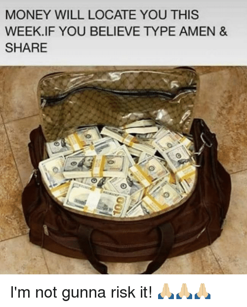Memes, Money, and 🤖: MONEY WILL LOCATE YOU THIS  WEEK.IF YOU BELIEVE TYPE AMEN &  SHARE I'm not gunna risk it! 🙏🏼🙏🏼🙏🏼