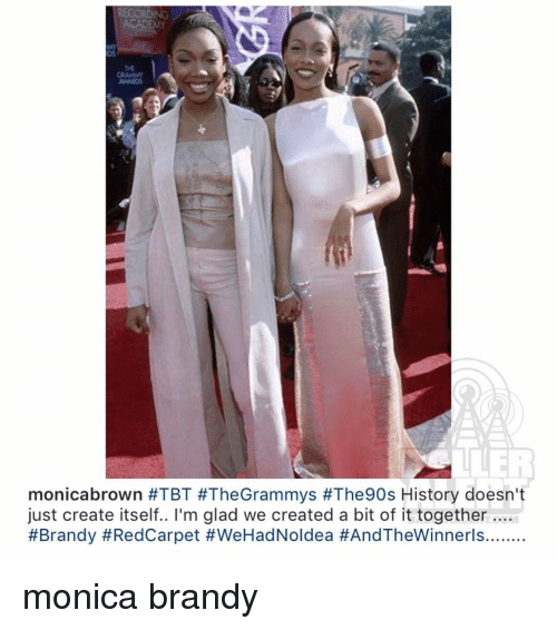 Memes, Brandy, and 🤖: monica brown #TBT #The Grammys #The90s History doesn't  just create itself.. I'm glad we created a bit of it together  #Brandy #Red Carpet monica brandy
