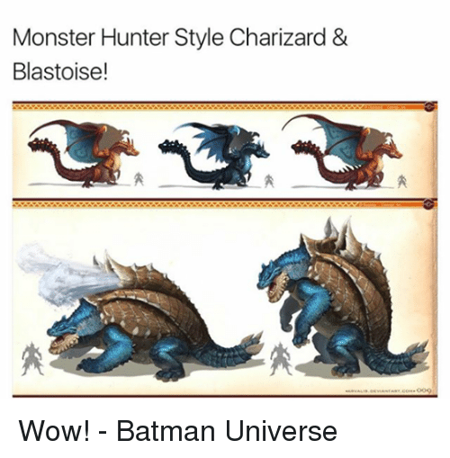 Monster Hunter Style Charizard Blastoise Wow Batman Universe
