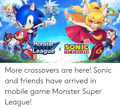Dank, Friends, and Monster: Monster  Super  SONIC  League  X  THE HEDGEHOG  OSEGA More crossovers are here! Sonic and friends have arrived in mobile game Monster Super League!