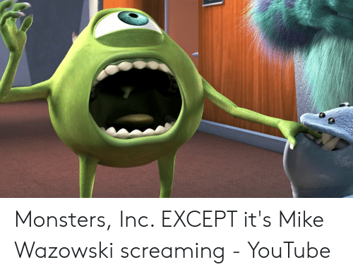Monsters Inc Except It S Mike Wazowski Screaming Youtube Monsters Inc Meme On Me Me