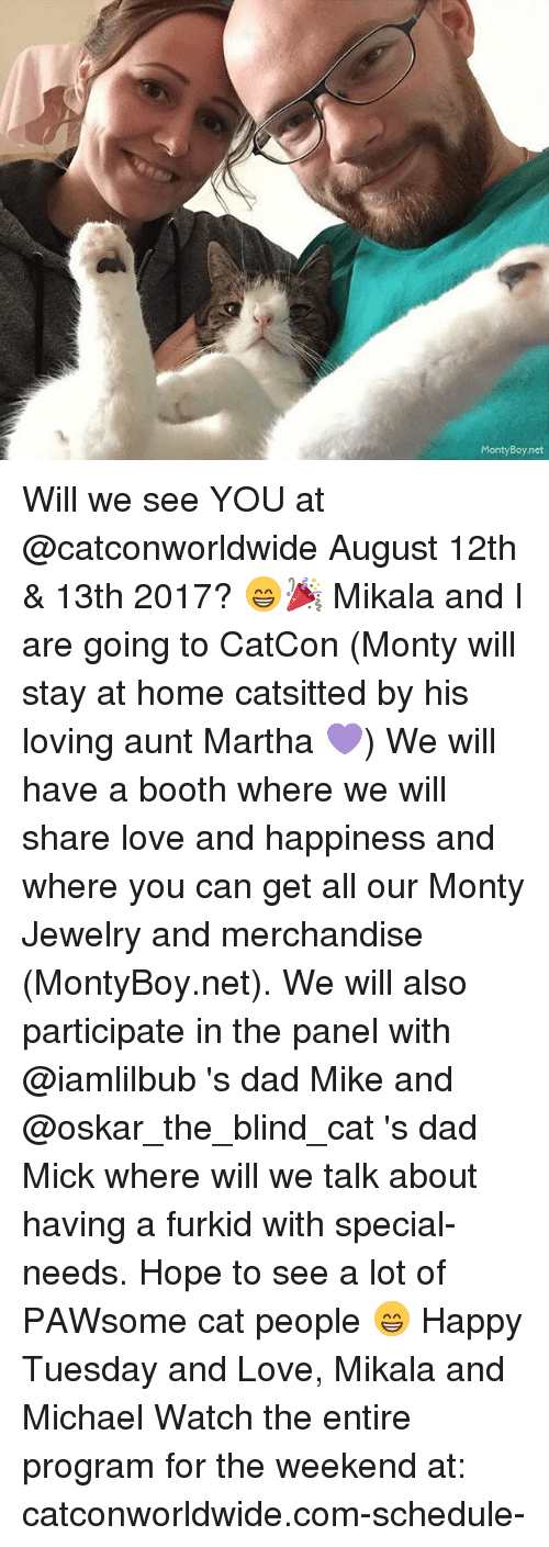 Dad, Love, and Memes: MontyBoy.net Will we see YOU at @catconworldwide August 12th & 13th 2017? 😁🎉 Mikala and I are going to CatCon (Monty will stay at home catsitted by his loving aunt Martha 💜) We will have a booth where we will share love and happiness and where you can get all our Monty Jewelry and merchandise (MontyBoy.net). We will also participate in the panel with @iamlilbub 's dad Mike and @oskar_the_blind_cat 's dad Mick where will we talk about having a furkid with special-needs. Hope to see a lot of PAWsome cat people 😁 Happy Tuesday and Love, Mikala and Michael Watch the entire program for the weekend at: catconworldwide.com-schedule-
