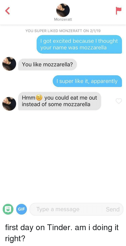 Apparently, Gif, and Tinder: Monzeratt  YOU SUPER LIKED MONZERATT ON 2/1/19  I got excited because I thought  your name was mozzarella  You like mozzarella?  I super like it, apparently  Hmmyou could eat me out  instead of some mozzarella  GIF  Type a message  Send first day on Tinder. am i doing it right?