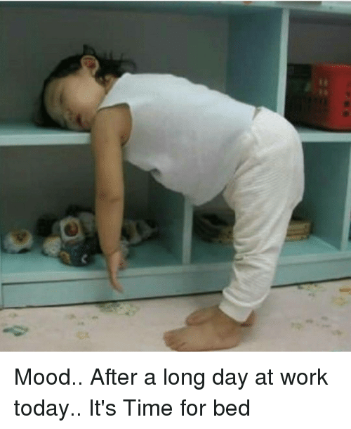 Mood After a Long Day at Work Today It's Time for Bed ...