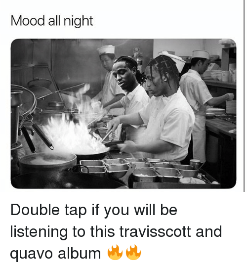 Memes, Mood, and Quavo: Mood all night Double tap if you will be listening to this travisscott and quavo album 🔥🔥