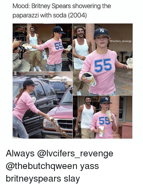 Britney Spears, Memes, and Mood: Mood: Britney Spears showering the  paparazzi with soda (2004)  @lvcifers_revenge Always @lvcifers_revenge @thebutchqween yass britneyspears slay