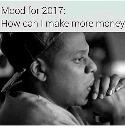 Mood for 2017 How Can I Make More Money | Meme on ME.ME