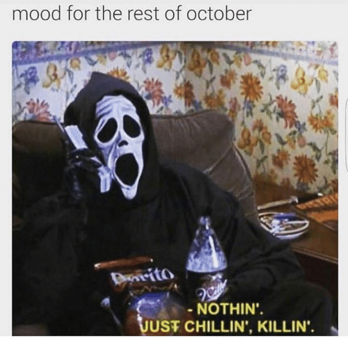 Mood, Rest, and October: mood for the rest of october  Dreito  NOTHIN  UUST CHILLIN', KILLIN.