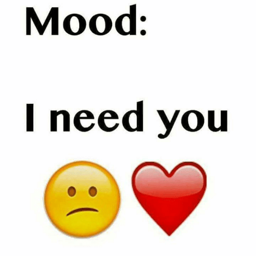 Mood L Need You | Mood Meme on ME.ME