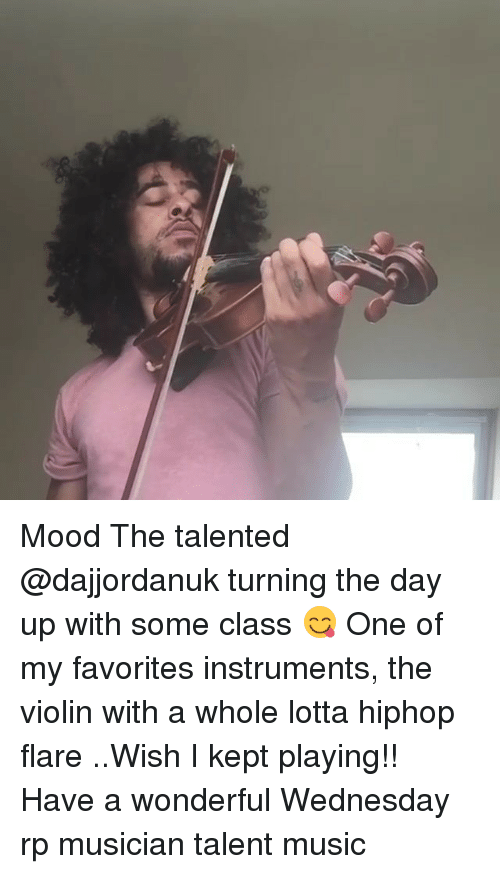 Memes, Mood, and Music: Mood The talented @dajjordanuk turning the day up with some class 😋 One of my favorites instruments, the violin with a whole lotta hiphop flare ..Wish I kept playing!! Have a wonderful Wednesday rp musician talent music