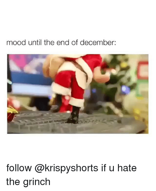 The Grinch, Memes, and Mood: mood until the end of december: follow @krispyshorts if u hate the grinch