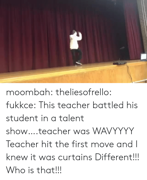 Teacher, Tumblr, and Blog: moombah:  theliesofrello:  fukkce: This teacher battled his student in a talent show….teacher was WAVYYYY  Teacher hit the first move and I knew it was curtains   Different!!! Who is that!!!