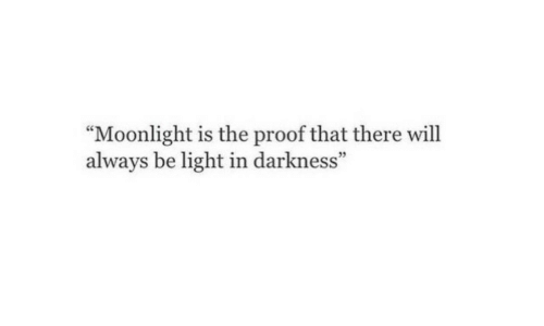 """Moonlight, Proof, and Light: """"Moonlight is the proof that there will  always be light in darkness""""  95"""