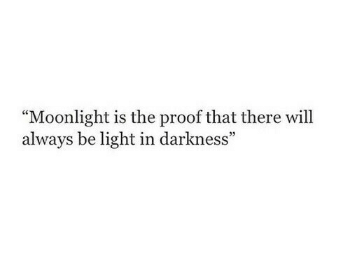 """Moonlight, Proof, and Light: """"Moonlight is the proof that there will  always be light in darkness"""