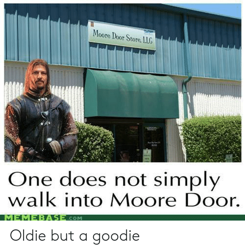 Lord of the Rings, One, and Door: Moore Door Store LLG  One does not simply  walk into Moore Door.  MEMEBASECOM Oldie but a goodie