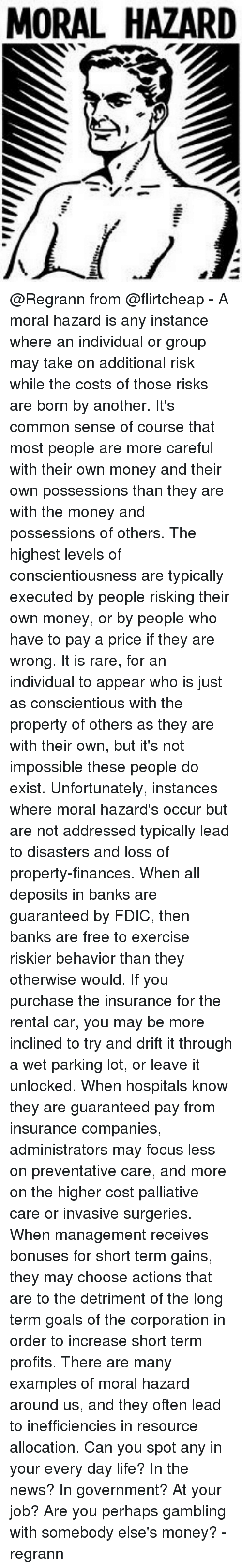 discuss the terms moral hazard and It is important to emphasize, however, that moral hazard is a major problem in the current (unreformed) system increasing capital requirements and tightening regulatory oversight of the biggest .