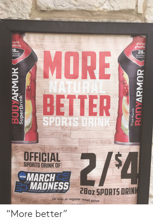 """March Madness, Sports, and Ddoi : MORE  BETTER  ruit  nch  Fru  Pun  Ooz  ERIOR  RATION  28.  SUPERI  HYDRATI  2  1  SPORTS  OFFICIAL  SPORTS DRINK OF  MARCH  MADNESS  2Boz 5PORTS DRIN  Or one at regular retail price """"More better"""""""