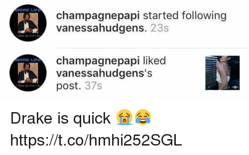 Drake, Funny, and Life: MORE LIFE  MORE LIFE  champagnepapi started following  vanessahudgens  23s  champagne papi liked  vanessahudgens's  post  37s Drake is quick 😭😂 https://t.co/hmhi252SGL