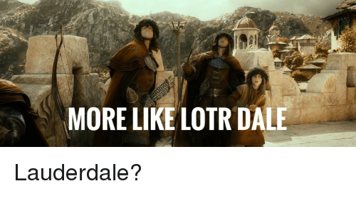 More Like Lotr Dale Lord Of The Rings Meme On Meme