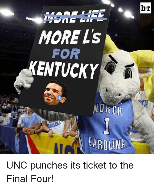 Sports, Unc, and Final Four: MORE Ls  FOR  KENTUCKY  LAROLINA  br UNC punches its ticket to the Final Four!