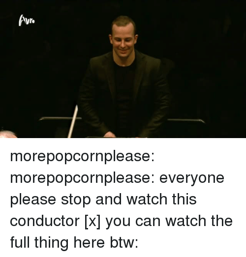 Tumblr, youtube.com, and Blog: morepopcornplease:  morepopcornplease: everyone please stop and watch this conductor [x] you can watch the full thing here btw: