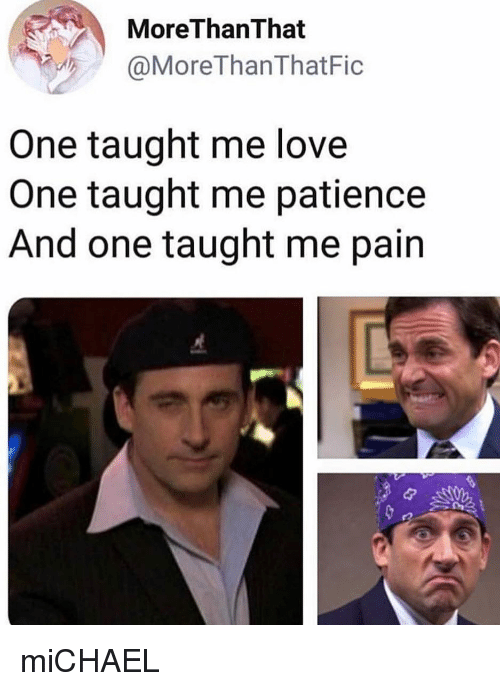 Love, Memes, and Michael: MoreThanThat  @MoreThanThatFic  One taught me love  One taught me patience  And one taught me pain miCHAEL