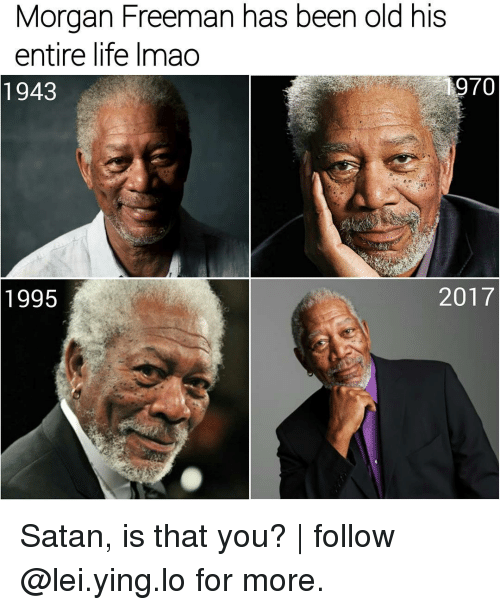 Life, Memes, and Morgan Freeman: Morgan Freeman has been old his  entire life Imao  970  2017  1995 Satan, is that you? | follow @lei.ying.lo for more.
