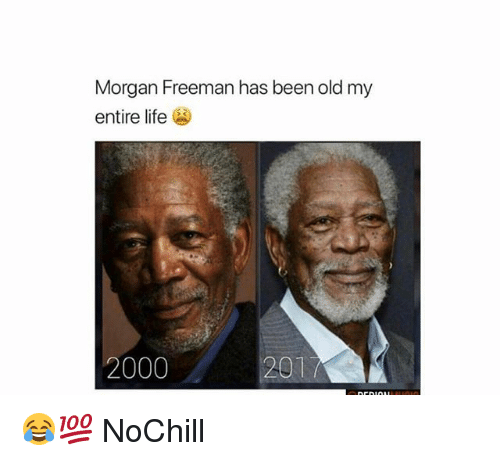 Funny, Life, and Morgan Freeman: Morgan Freeman has been old my  entire life  2000  201 😂💯 NoChill